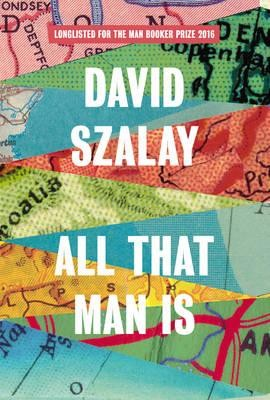 All That Man Is: Shortlisted for the Man Booker Prize 2016 (Hardback)