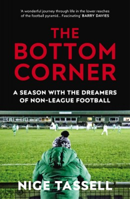 The Bottom Corner: A Season with the Dreamers of Non-League Football (Paperback)