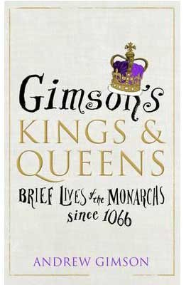 Gimson's Kings and Queens: Brief Lives of the Forty Monarchs since 1066 (Hardback)