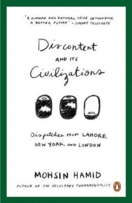 Discontent and Its Civilizations: Dispatches from Lahore, New York and London (Paperback)