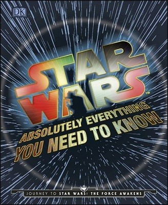 Star Wars Absolutely Everything You Need To Know: Journey to Star Wars: The Force Awakens (Hardback)