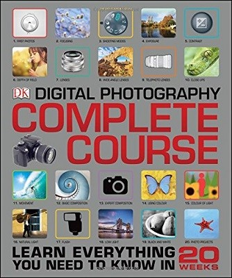 Digital Photography Complete Course: Learn Everything You Need to Know in 20 Weeks (Hardback)