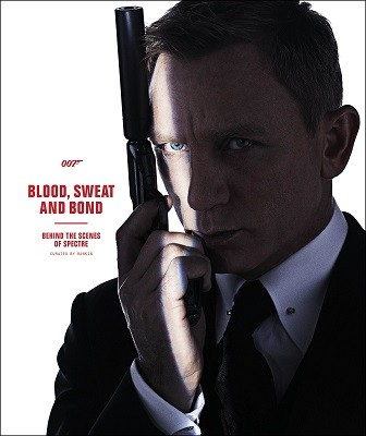 Blood, Sweat and Bond: Behind the Scenes of Spectre (Curated by Rankin) (Hardback)