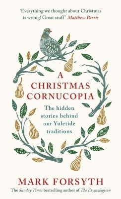 A Christmas Cornucopia: The Hidden Stories Behind Our Yuletide Traditions (Hardback)