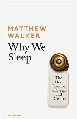 Why We Sleep: The New Science of Sleep and Dreams (Hardback)