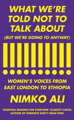 What We're Told Not to Talk About (But We're Going to Anyway): Women's Voices from East London to Ethiopia (Hardback)