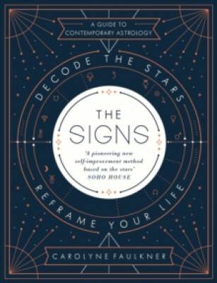The Signs: Decode the Stars, Reframe Your Life (Hardback)