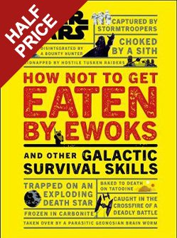 Star Wars How Not to Get Eaten by Ewoks and Other Galactic Survival Skills (Hardback)