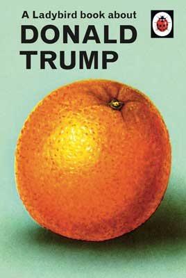 A Ladybird Book About Donald Trump - Ladybirds for Grown-Ups (Hardback)