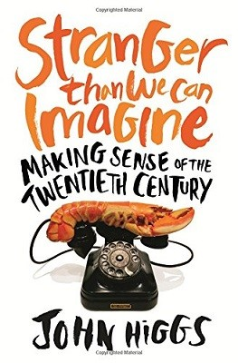 Stranger Than We Can Imagine: Making Sense of the Twentieth Century (Hardback)
