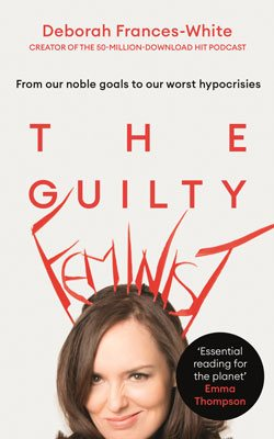 The Guilty Feminist: From our noble goals to our worst hypocrisies (Hardback)