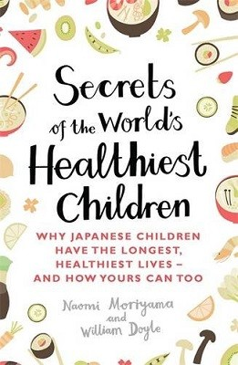 Secrets of the World's Healthiest Children: Why Japanese children have the longest, healthiest lives - and how yours can too (Paperback)