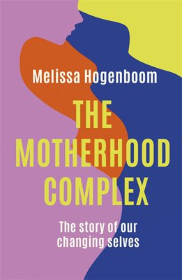 The Motherhood Complex: The story of our changing selves (Paperback)