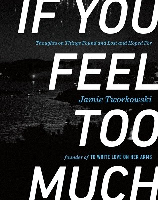If You Feel Too Much: Thoughts on Things Found and Lost and Hoped for (Hardback)