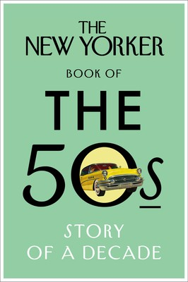 The New Yorker Book of the 50s: Story of a Decade (Hardback)