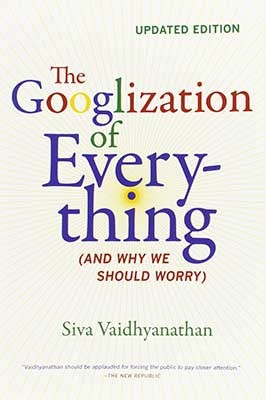 The Googlization of Everything: (And Why We Should Worry) (Paperback)
