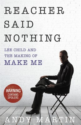 Reacher Said Nothing: Lee Child and the Making of Make Me (Hardback)