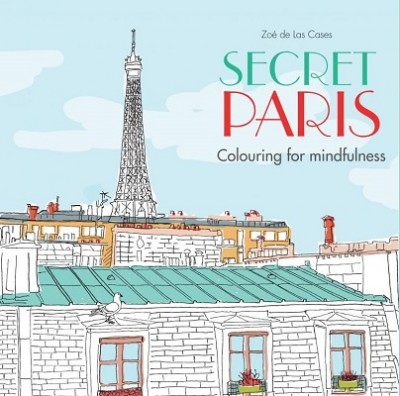 Secret Paris: Colouring for mindfulness - Colouring for Mindfulness (Paperback)