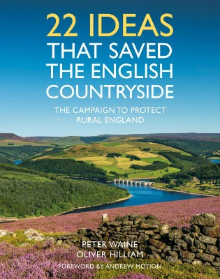 22 Ideas That Saved the English Countryside: The Campaign to Protect Rural England (Hardback)