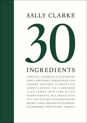Sally Clarke: 30 Ingredients (Hardback)