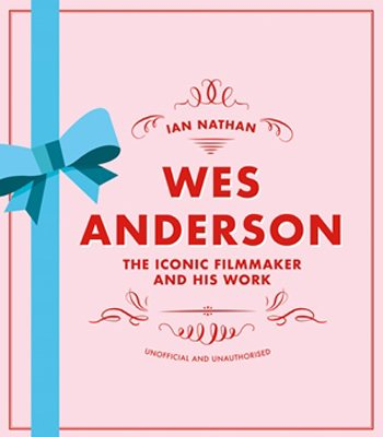 Wes Anderson: The Iconic Filmmaker and his Work - Unofficial and Unauthorised - Iconic Filmmakers Series (Hardback)