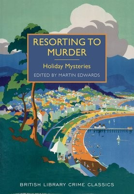 Resorting to Murder: Holiday Mysteries - British Library Crime Classics (Paperback)