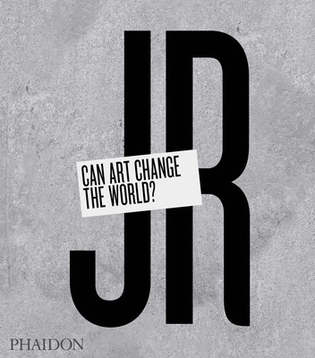 JR: Can Art Change the World? (Hardback)