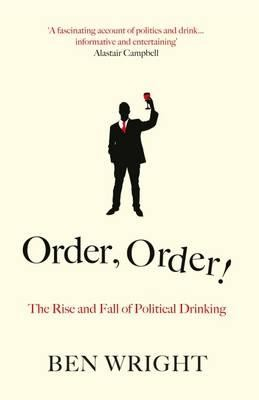 Order, Order!: The Rise and Fall of Political Drinking (Hardback)