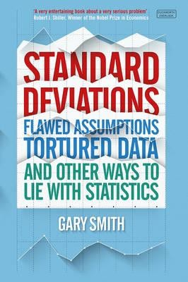 Standard Deviations: Flawed Assumptions, Tortured Data and Other Ways to Lie With Statistics (Paperback)