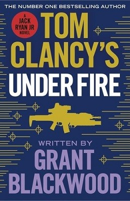 Tom Clancy's Under Fire: INSPIRATION FOR THE THRILLING AMAZON PRIME SERIES JACK RYAN (Hardback)