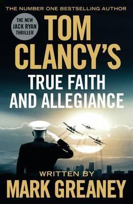 Tom Clancy's True Faith and Allegiance: INSPIRATION FOR THE THRILLING AMAZON PRIME SERIES JACK RYAN - Jack Ryan (Hardback)
