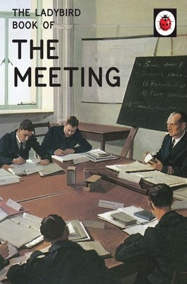 The Ladybird Book Of The Meeting - Ladybirds for Grown-Ups (Hardback)