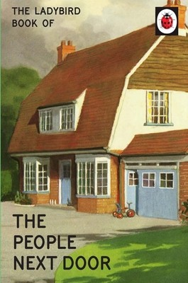 The Ladybird Book Of The People Next Door - Ladybirds for Grown-Ups (Hardback)