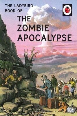 The Ladybird Book Of The Zombie Apocalypse - Ladybirds for Grown-Ups (Hardback)
