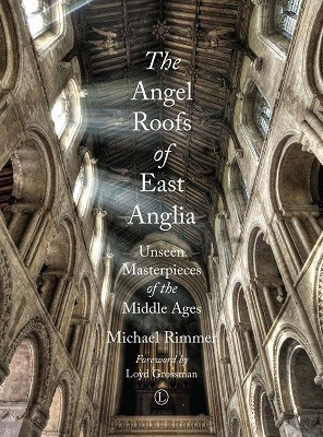The Angel Roofs of East Anglia: Unseen Masterpieces of the Middle Ages (Paperback)