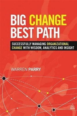 Big Change, Best Path: Successfully Managing Organizational Change with Wisdom, Analytics and Insight (Hardback)