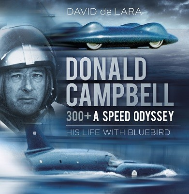 Donald Campbell - 300+ A Speed Odyssey: His Life with Bluebird (Hardback)