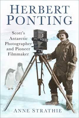 herbert ponting: scott's antarctic photographer and pioneer filmmaker