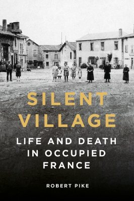 Silent Village: Life and Death in Occupied France (Hardback)