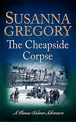 The Cheapside Corpse: The Tenth Thomas Chaloner Adventure - Adventures of Thomas Chaloner (Paperback)