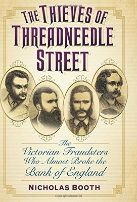 The Thieves of Threadneedle Street: The Victorian Fraudsters Who Almost Broke the Bank of England (Hardback)