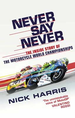 Never Say Never: The Inside Story of the Motorcycle World Championships (Hardback)