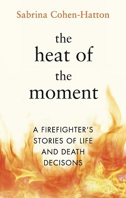 The Heat of the Moment: Life and Death Decision-Making From a Firefighter (Hardback)