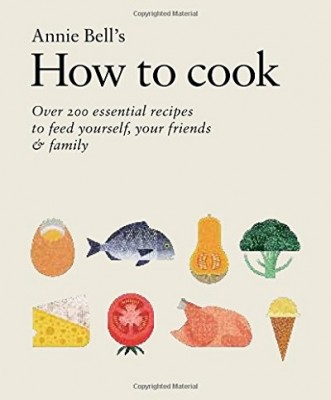 How to Cook: Over 200 essential recipes to feed yourself, your friends &Family (Hardback)