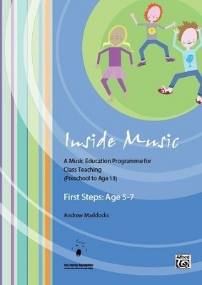 Inside Music - First Steps into Music (Age 5 to 7 Years): A Music Education Programme for Class Music Teaching (Age 0 - 13 Years) - Inside Music (Spiral bound)