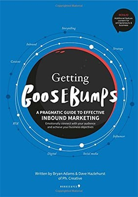 Getting Goosebumps: A Pragmatic Guide to Effective Inbound Marketing: Emotionally Connect with Your Audience and Achieve Your Business Objectives (Paperback)