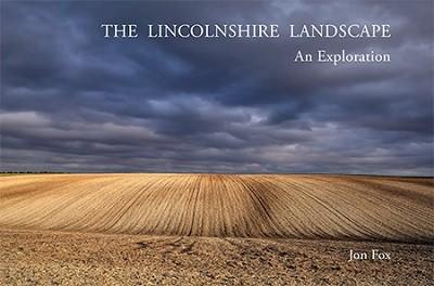 The Lincolnshire Landscape - an Exploration (Hardback)