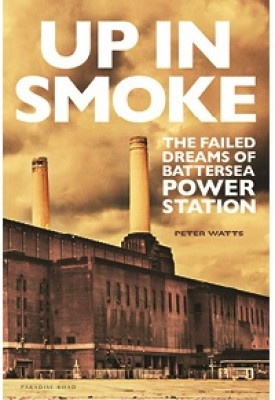 Up in Smoke: The Failed Dreams of Battersea Power Station (Hardback)