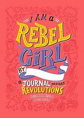 I am a Rebel Girl: A Journal to Start Revolutions (Hardback)
