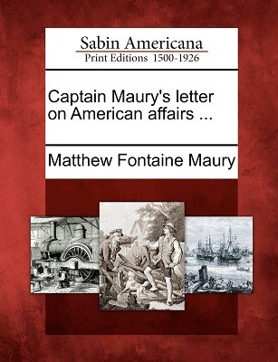 Captain Maury's Letter on American Affairs ... (Paperback)